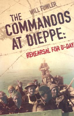 Image for The Commandos at Dieppe: Rehearsal for D-Day Operation Cauldron, No. 4 Commando Attack on the Hess Battery August 19th, 1942