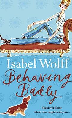 Behaving Badly, ISABEL WOLFF