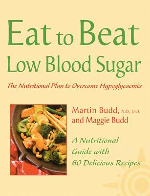 Image for Low Blood Sugar: The Nutritional Plan to Overcome Hypoglycaemia, with 60 Recipes (Eat to Beat)