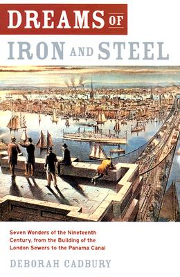 Image for Dreams of Iron and Steel : Seven Wonders of the Nineteenth Century, from the Building of the London Sewers to the Panama Canal