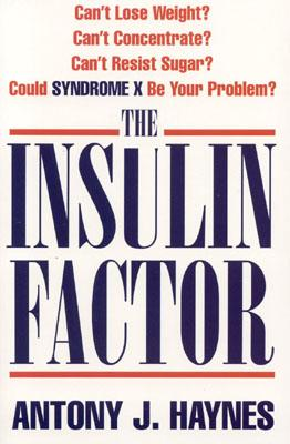 Image for The Insulin Factor: Can't Lose Weight? Can't Concentrate? Can't Resist Sugar? Could Syndrome X Be Your Problem
