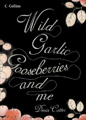 Image for WILD GARLIC, GOOSEBERRIES ... AND ME A CHEF'S STORIES AND RECIPES FROM THE LAND