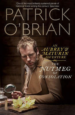 The Nutmeg of Consolation: An Aubrey & Maturin Adventure, Patrick O'Brian