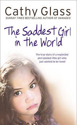 Image for Saddest Girl in the World: The True Story of a Neglected and Isolated Little Girl Who Just Wanted to Be Loved