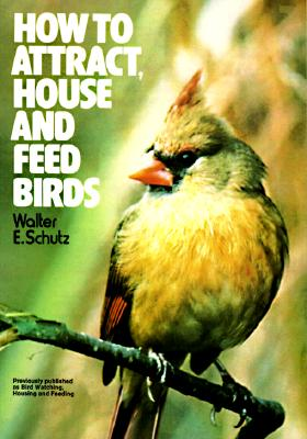 Image for How to Attract, House and Feed Birds: Forty-Eight Plans for Bird Feeders and Houses You Can Make