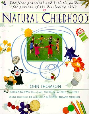 Natural Childhood: The First Practical and Holistic Guide for Parents of the Developing Child, Thomson, John
