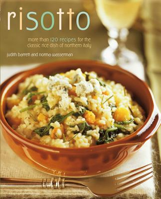 Risotto: More than 100 Recipes for the Classic Rice Dish of Northern Italy, Wasserman, Norma; Barrett, Judith