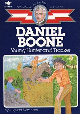 Daniel Boone: Young Hunter and Tracker (Childhood of Famous Americans), Augusta Stevenson