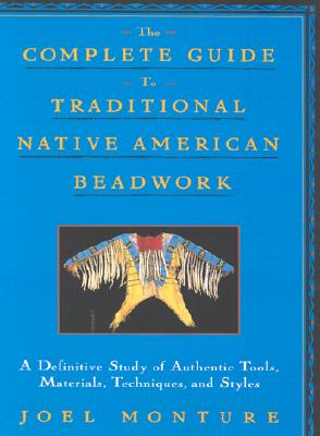 Image for The Complete Guide to Traditional Native American Beadwork: A Definitive Study of Authentic Tools, Materials, Techniques, and Styles