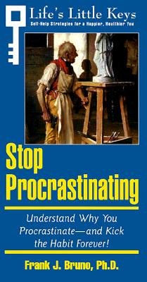Image for Stop Procrastinating: Understand Why You Procrastinate-And Kick the Habit Forever! (Life's Little Keys - Self-Help Strategies for a Healthier, Happier You)