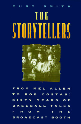Image for The Storytellers: From Mel Allen to Bob Costas : Sixty Years of Baseball Tales from the Broadcast Booth