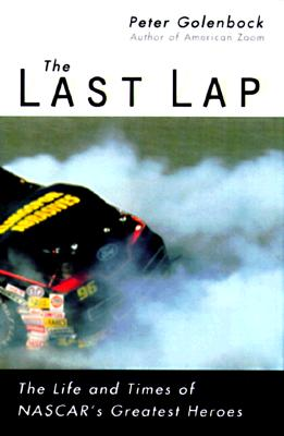 Image for The Last Lap : The Life and Times of NASCAR's Legendary Heroes