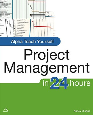 Alpha Teach Yourself Project Management (Alpha Teach Yourself in 24 Hours), Mingus, PMP, Nancy