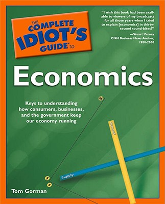"The Complete Idiot's Guide to Economics, ""MBA, Tom Gorman"""