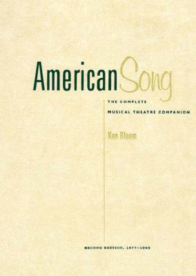 American Song: The Complete Musical Theatre Companion, 1877-1995. Volumes 1 and 2 (Vols 1 and 2), Bloom, Ken