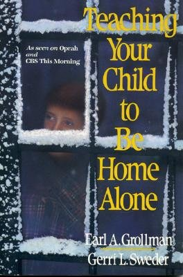 Teaching Your Child to Be Home Alone, Grollman, Earl A.;Sweder, Gerri L.