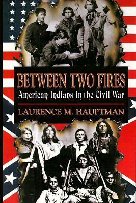 Image for Between Two Fires: American Indians in the Civil War