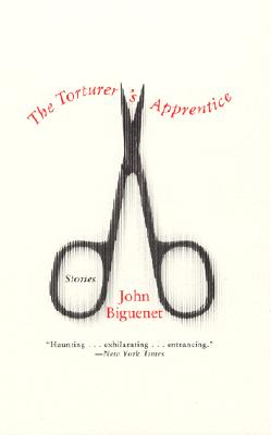 The Torturer's Apprentice: Stories, Biguenet, John
