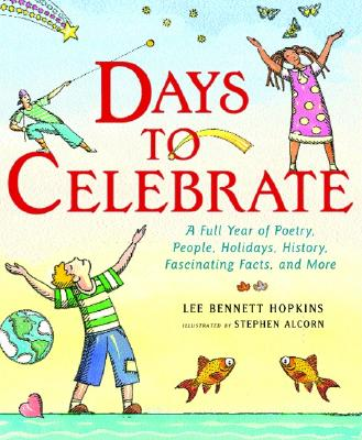 Days to Celebrate: A Full Year of Poetry, People, Holidays, History, Fascinating Facts, and More, Hopkins, Lee Bennett
