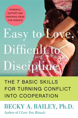 Image for Easy to Love, Difficult to Discipline  The 7 Basic Skills for Turning Conflict into Cooperation
