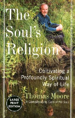 Image for The Soul's Religion: Cultivating a Profoundly Spiritual Way of Life