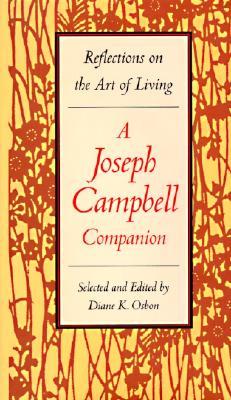 Joseph Campbell Companion : Reflections on the Art of Living, JOSEPH CAMPBELL, DIANE K. OSBORN, DIANE K. OSBON