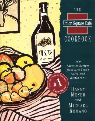 The Union Square Cafe Cookbook: 160 Favorite Recipes Fron New York's Acclaimed Restaurant, Meyer, Danny;Romano, Michael