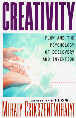 Creativity: Flow and the Psychology of Discovery and Invention, Mihaly Csikszentmihalyi
