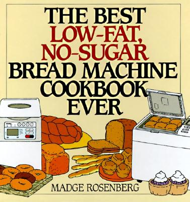Image for The Best Low-Fat, No-Sugar Bread Machine Cookbook Ever