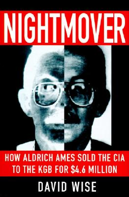 Nightmover: How Aldrich Ames Sold the CIA to the KGB for $4.6 Million, Wise, David