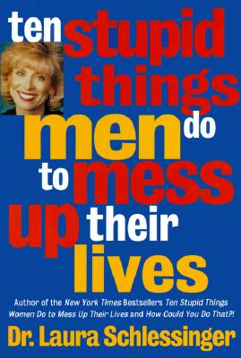 Image for Ten Stupid Things Men Do to Mess Up Their Lives