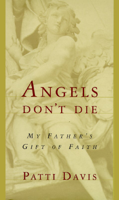 Image for Angels Don't Die: My Father's Gift of Faith