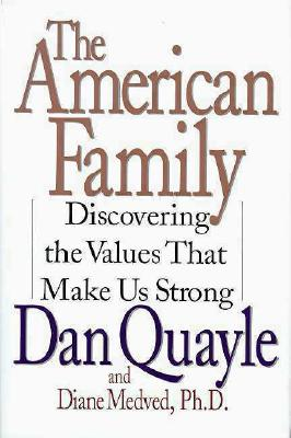 The American Family: Discovering the Values That Make Us Strong, Quayle, Dan;Medved, Diane