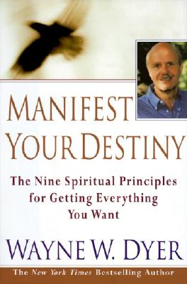 Image for Manifest Your Destiny: The Nine Spiritual Principles for Getting Everything You Want