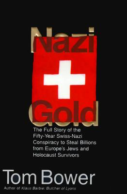 Image for Nazi Gold: The Full Story of the Fifty-Year Swiss-nazi Conspiracy to Steal Billions from Europe's Jews and Holocaust Survivors