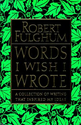 Image for Words I Wish I Wrote: A Collection of Writing That Inspired My Ideas