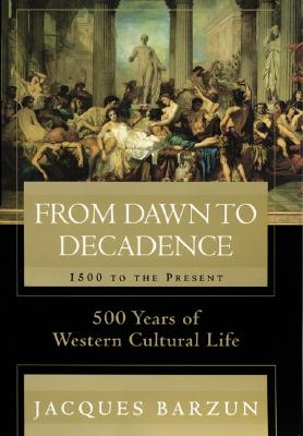 Image for From Dawn to Decadence: 1500 to the Present: 500 Years of Western Cultural Life