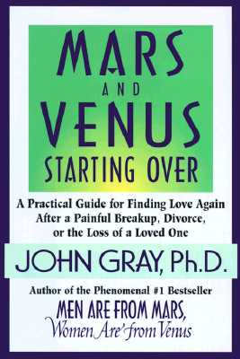 Image for Mars and Venus Starting Over: A Practical Guide for Finding Love Again after a Painful Breakup, Divorce, or the Loss of a Loved One