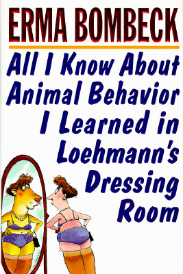 Image for All I Know About Animal Behavior I Learned in Loehmann's Dressing Room