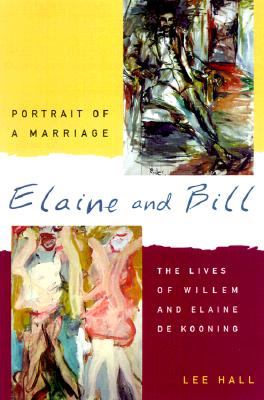 Image for Elaine and Bill: Portrait of a Marriage : The Lives of Willem and Elaine De Kooning