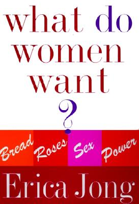 Image for What Do Women Want?: Bread, Roses, Sex, Power