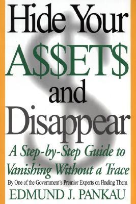 Image for Hide Your Assets and Disappear: A Step-by-Step Guide to Vanishing Without a Trace