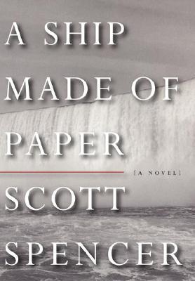A Ship Made of Paper: A Novel, Spencer, Scott