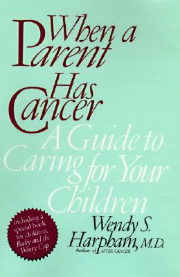 Image for When a Parent Has Cancer: A Guide to Caring for Your Children