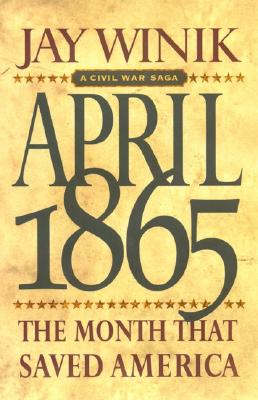 Image for APRIL 1865 THE MONTH THAT SAVED AMERICA