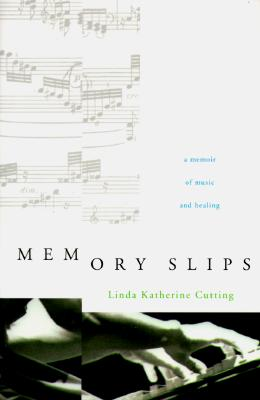 Memory Slips: A Memoir of Music and Healing, Cutting, Linda Katherine