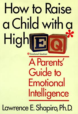 Image for How to Raise a Child With a High E.Q: A Parent's Guide to Emotional Intelligence