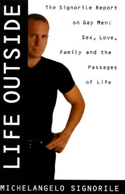 Image for LIFE OUTSIDE SIGNORILE REPORT ON GAY MEN:  SEX, DRUGS, MUSCLES, AND THE PASSAGES OF LIFE