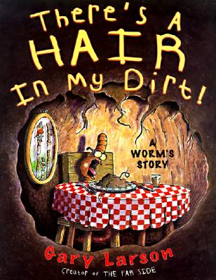 Image for There's a Hair in My Dirt!: A Worm's Story