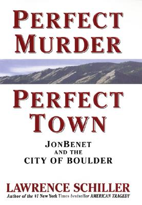 Image for Perfect Murder, Perfect Town: JonBenet and the City of Boulder
